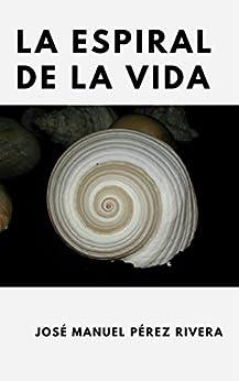 LA ESPIRAL DE LA VIDA: El camino hacia la Vida Buena (Spanish Edition) by [Pérez Rivera, José Manuel]