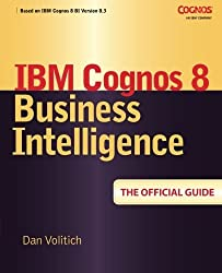 IBM Cognos 8 Business Intelligence: The Official Guide by Dan Volitich (2008-05-28)