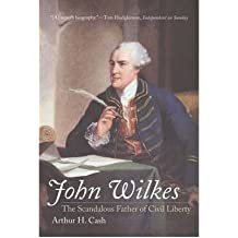 [(John Wilkes: The Scandalous Father of Civil Liberty )] [Author: Arthur H. Cash] [Jun-2007]