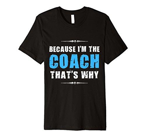 Because I 'm the Coach Funny Coaching Shirt Geburtstag Geschenk -