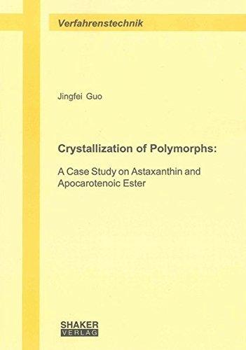 Crystallization of Polymorphs:: A Case Study on Astaxanthin and Apocarotenoic Ester (Berichte aus der Verfahrenstechnik)