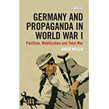 [(Germany and Propaganda in World War I: Pacifism, Mobilization and Total War)] [Author: David Welch] published on (July, 2014)
