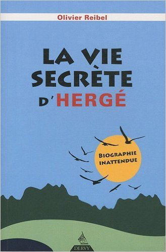 La vie secrte d'Herg : Biographie inattendue de Olivier Reibel,Bertrand Portevin (Prface) ( 11 octobre 2010 )