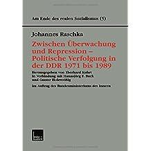 Am Ende des realen Sozialismus, Bd.5, Zwischen Überwachung und Repression - Politische Verfolgung in der DDR 1971 bis 1989