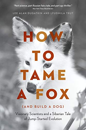 How to Tame a Fox (and Build a Dog): Visionary Scientists and a Siberian Tale of Jump-Started Evolution (English Edition)