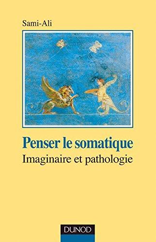 Penser le somatique - Imaginaire et pathologie