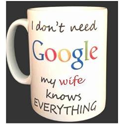 """Novedad extra grande 15oz taza """"I Don 't Need Google mi esposa sabe todo internet Motor de búsqueda diseño inspirado-un divertido té o café taza o vaso-gran estilo sátira Geek regalo por internet pc o mac usuario"""