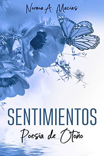 Sentimientos: Poesía de Otoño por Norma A. Macias