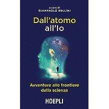 Dall'atomo all'io: Avventure alle frontiere della scienza