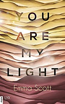 "You are my Light: Die Novella zu ""The Light in Us (Light-in-us-Reihe) von [Scott, Emma]"