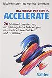 Das Mindset von DevOps. Accelerate: 24 Schlüsselkompetenzen, um leistungsstarke Technologieunternehmen zu entwickeln und zu skalieren - Nicole Forsgren, Jez Humble, Gene Kim