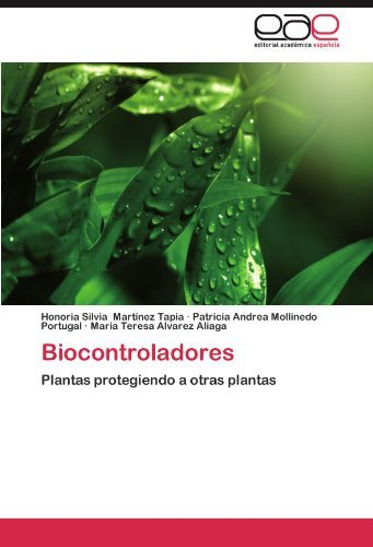 Biocontroladores: Plantas protegiendo a otras plantas by Honoria Silvia Mart??nez Tapia (2012-06-25)