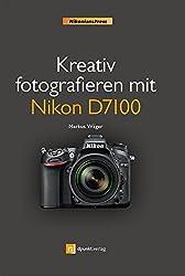 Kreativ fotografieren mit Nikon D7100 (Nikonians Press)