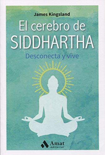 El cerebro de Siddhartha : desconecta y vive