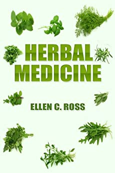Herbal Medicine: Herbs For Your Health, Herbal Therapy For Your Skin And Hair, And Do It Yourself Herbal Remedies (English Edition) von [Ross, Ellen C.]