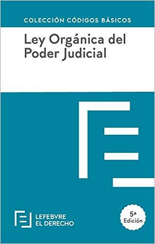 LEY ORGANICA DEL PODER JUDICIAL: Código Básico (Códigos Básicos) por Lefebvre-El Derecho