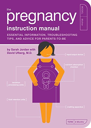 The Pregnancy Instruction Manual: Essential Information, Troubleshooting Tips, and Advice for Parents-to-be (Owner's and Instruction Manual)