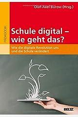 Schule digital - wie geht das?: Wie die digitale Revolution uns und die Schule verändert Taschenbuch