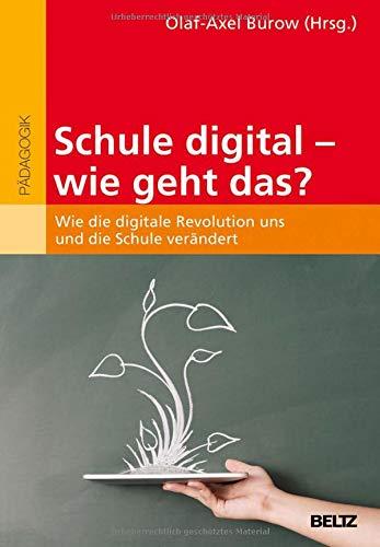 Schule digital - wie geht das?: Wie die digitale Revolution uns und die Schule verändert
