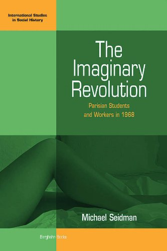 the-imaginary-revolution-parisian-students-and-workers-in-1968-international-studies-in-social-histo