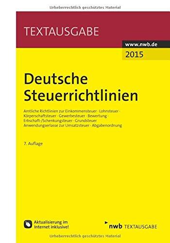 Deutsche Steuerrichtlinien: Amtliche Richtlinien zur Einkommensteuer, Lohnsteuer, Körperschaftsteuer, Gewerbesteuer, Bewertung, ... zur Umsatzsteuer, Abgabenordnung.