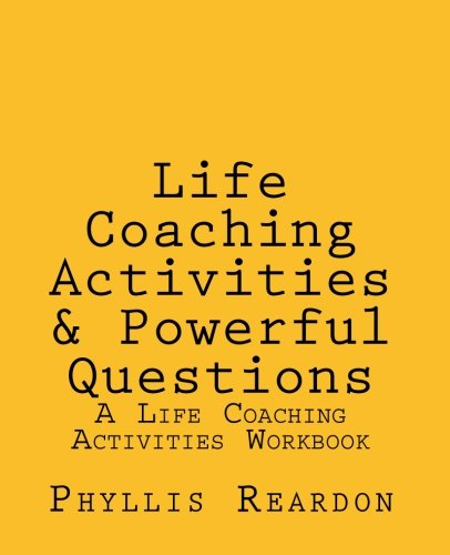 Life Coaching Activities and Powerful Questions: A Life Coaching Activities Workbook por Phyllis E Reardon