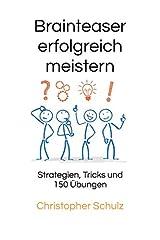 Brainteaser erfolgreich meistern: Strategien, Tricks und 150 Übungen Taschenbuch