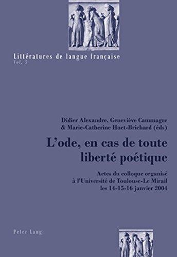 L'Ode, En Cas de Toute Liberté Poétique: Actes Du Colloque Organisé À l'Université de Toulouse-Le Mirail Les 14-15-16 Janvier 2004
