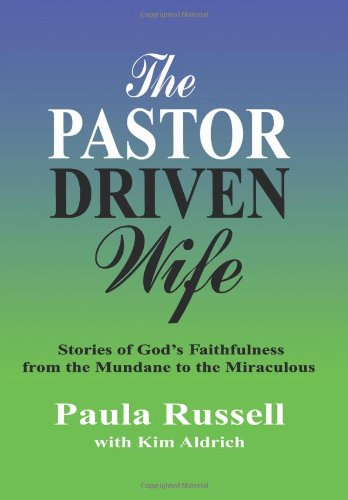The Pastor Driven Wife: Stories of God's Faithfulness from the Mundane to the Miraculous