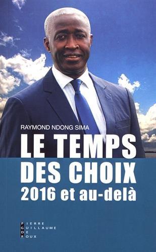 Le Temps des Choix 2016 et au-delà par Raymond Ndong Sima