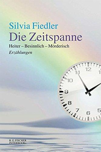 Die Zeitspanne: Heiter - Besinnlich - Mörderisch Erzählungen (R.G. Fischer INTERBOOKs ECO)
