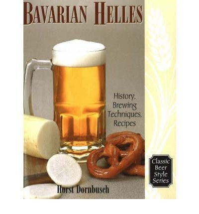 { Bavarian Helles: Beerhall Helles History, Brewing Techniques, Recipes (Classic Beer Style #17) Paperback } Dornbusch, Horst D ( Author ) Apr-28-2000 Paperback