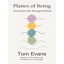 Planes of Being: Towards a Merged Mind (Metaphysical Explorations Book 2)