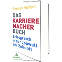 Das Karrieremacherbuch. Erfolgreich in der Jobwelt der Zukunft.