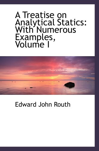 A Treatise on Analytical Statics: With Numerous Examples, Volume I