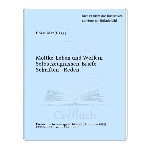 Moltke. Leben und Werk in Selbstzeugnissen. Briefe - Schriften - Reden