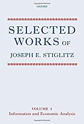 Selected Works of Joseph E. Stiglitz: Volume I: Information and Economic Analysis: Information and Economic Analysis v. 1