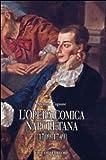 L'opera comica napoletana (1709-1749). Teorie, autori, libretti e documenti di un genere del teatro italiano