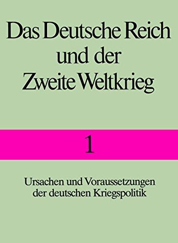 Das Deutsche Reich und der Zweite Weltkrieg, 10 Bde., Bd.1, Ursachen und Voraussetzungen der deutschen Kriegspolitik