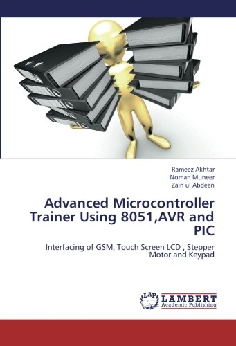 Advanced Microcontroller Trainer Using 8051,AVR and PIC: Interfacing of GSM, Touch Screen LCD , Stepper Motor and Keypad Motor Lcd