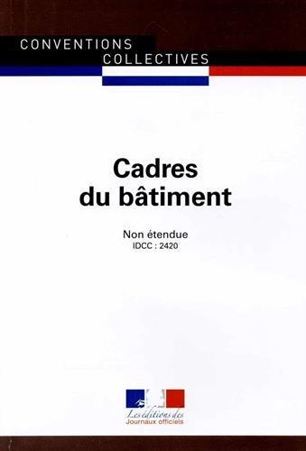 Cadres du btiment - Convention collective non tendue - 3me dition - Brochure n3322 - IDCC : 2420