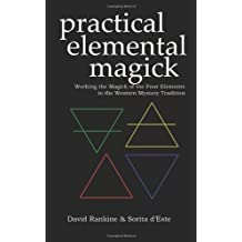Practical Elemental Magick: Working the Magick of Air Fire Water & Earth in the Western Esoteric Tradition by Sorita d'Este (2008-08-24)
