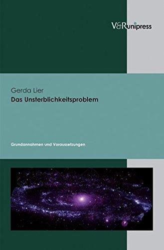 Das Unsterblichkeitsproblem. 2 Bände: Grundannahmen und Voraussetzungen