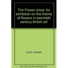 The Flower show: An exhibition on the theme of flowers in twentieth century British art
