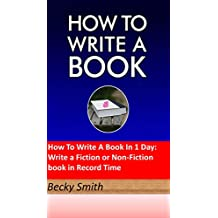 How To Write A Book In 1 Day: Write a Fiction or Non-Fiction book in Record Time, how to write a novel, Write faster, novel: A Step-by-Step guide to Write ... Publish and Market Today! (English Edition)