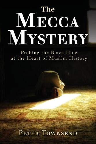 The Mecca Mystery: Probing the Black Hole at the Heart of Muslim History por Peter Townsend