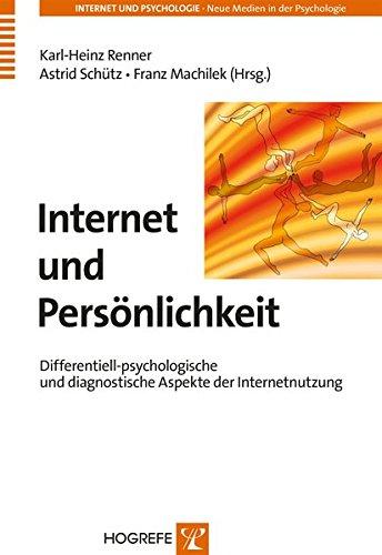 Internet und Persönlichkeit: Differentiell-psychologische und diagnostische Aspekte der Internetnutzung (Internet und Psychologie/Neue Medien in der Psychologie)