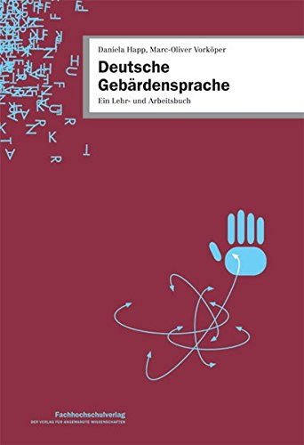 Deutsche Gebärdensprache: Ein Lehr- und Arbeitsbuch Deutsche Gebärdensprache