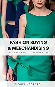Fashion Buying and Merchandising: From mass-market to luxury retail by [Hebrero, Miguel]