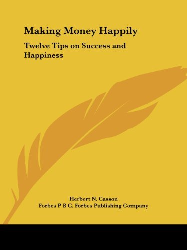 Making Money Happily: Twelve Tips on Success and Happiness (1923) by Herbert N. Casson (2003-06-05)